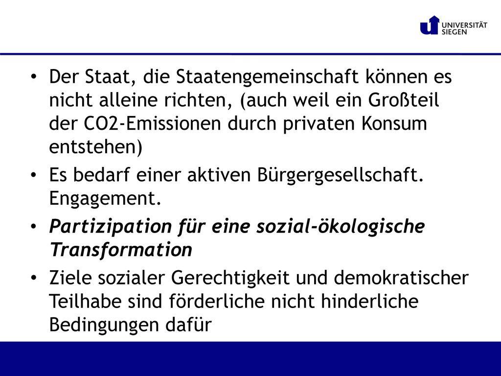 Der Staat, die Staatengemeinschaft können es nicht alleine richten, (auch weil ein Großteil der CO2-Emissionen durch privaten Konsum entstehen)
