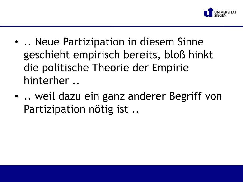 .. Neue Partizipation in diesem Sinne geschieht empirisch bereits, bloß hinkt die politische Theorie der Empirie hinterher ..