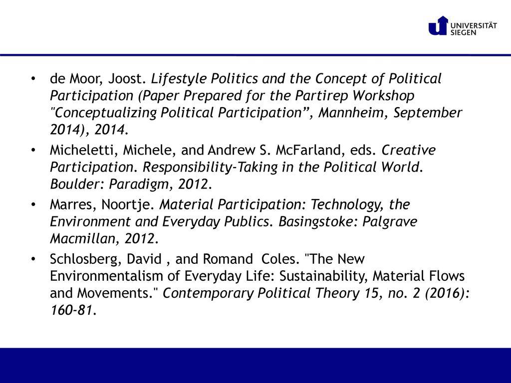 de Moor, Joost. Lifestyle Politics and the Concept of Political Participation (Paper Prepared for the Partirep Workshop Conceptualizing Political Participation , Mannheim, September 2014), 2014.