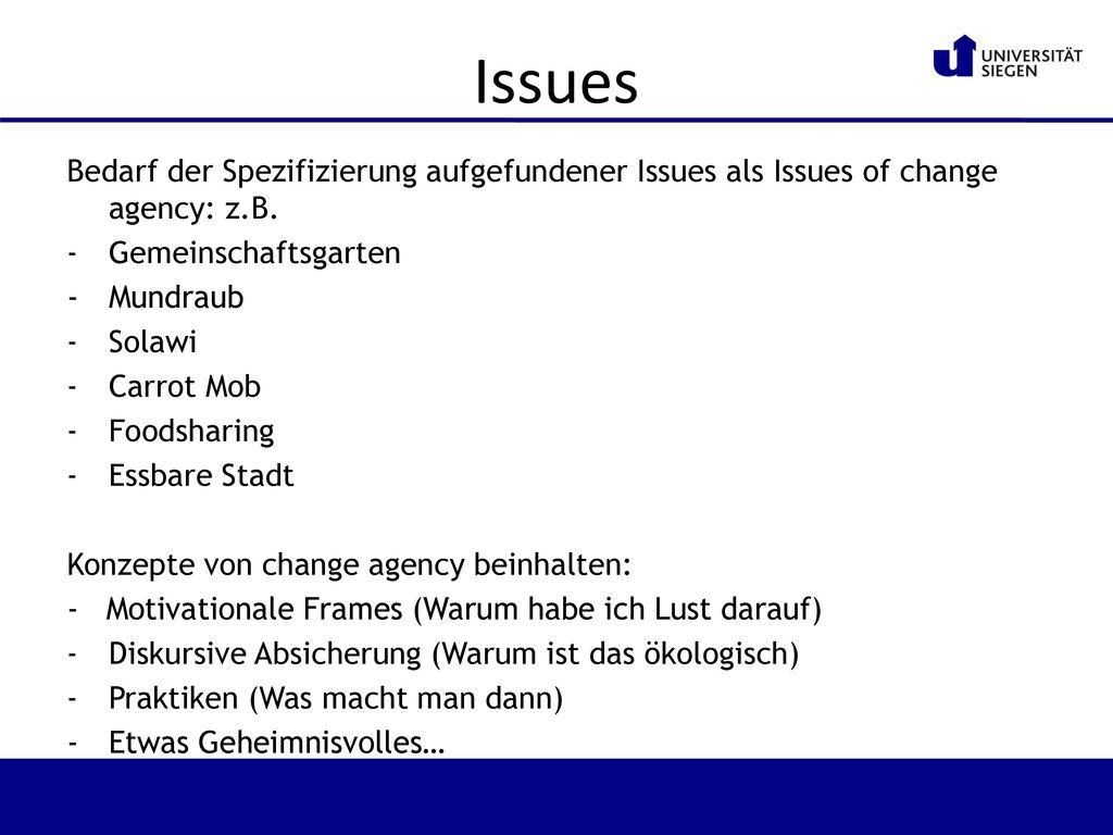 Issues Bedarf der Spezifizierung aufgefundener Issues als Issues of change agency: z.B. Gemeinschaftsgarten.