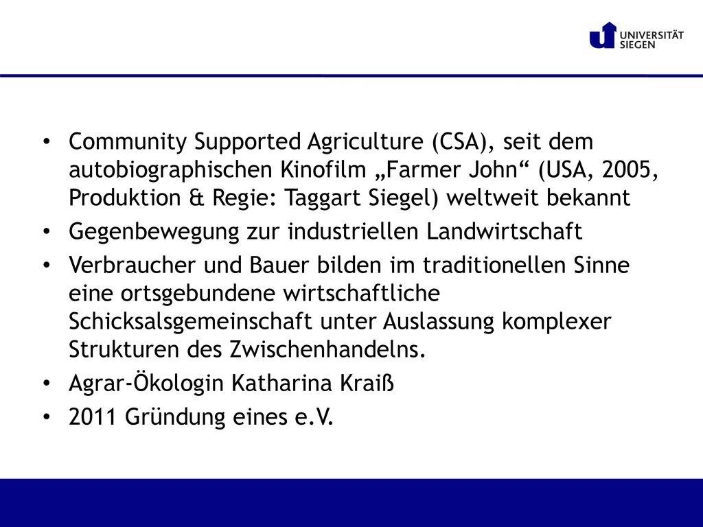 """Community Supported Agriculture (CSA), seit dem autobiographischen Kinofilm """"Farmer John (USA, 2005, Produktion & Regie: Taggart Siegel) weltweit bekannt"""