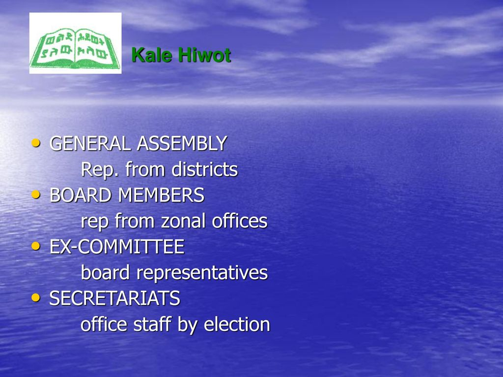 Kale Hiwot GENERAL ASSEMBLY. Rep. from districts. BOARD MEMBERS. rep from zonal offices. EX-COMMITTEE.