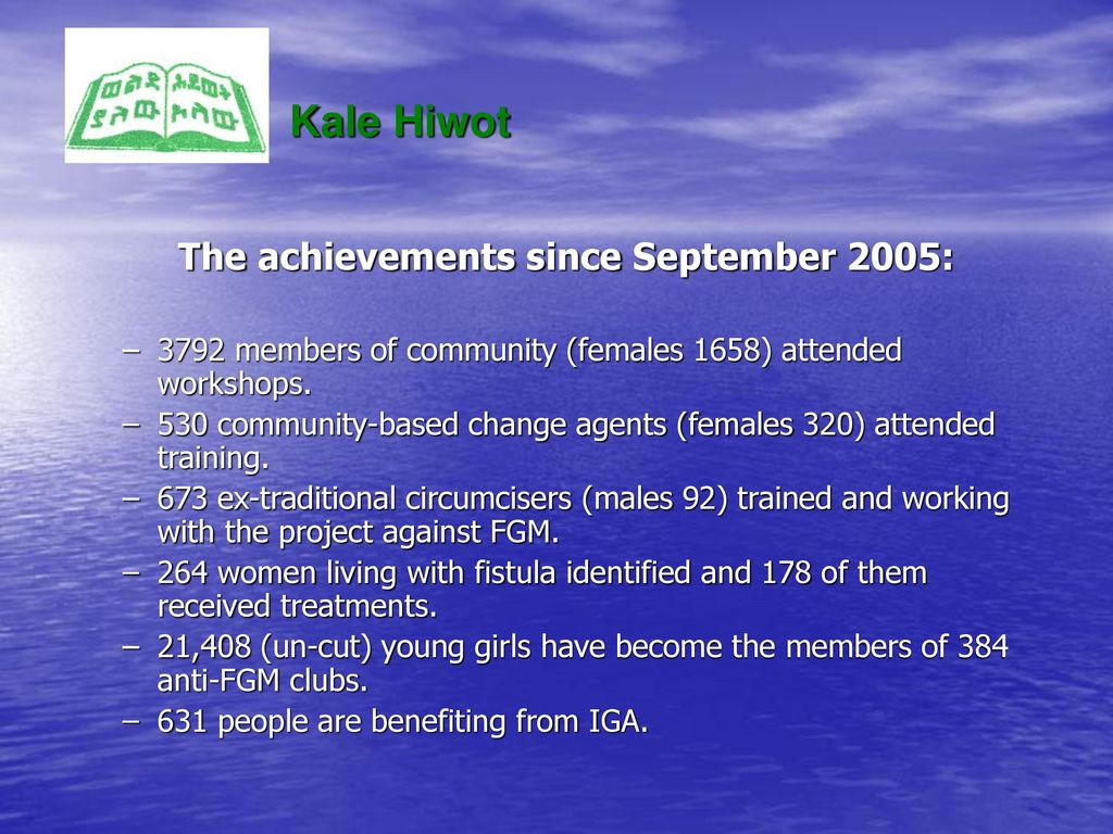 Kale Hiwot The achievements since September 2005: