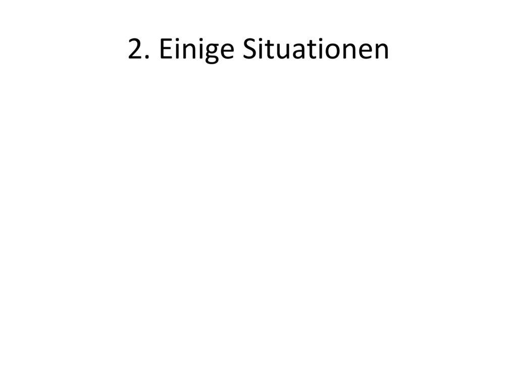 2. Einige Situationen