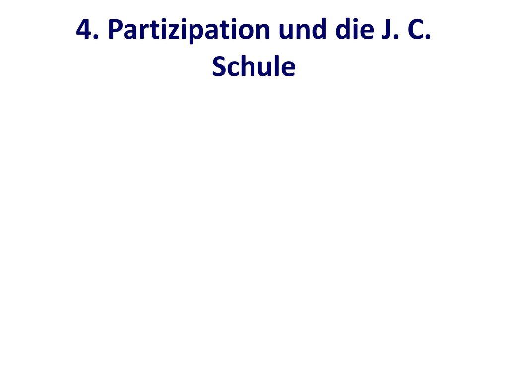 4. Partizipation und die J. C. Schule