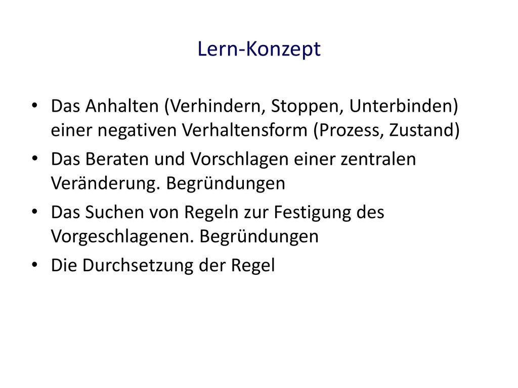 Lern-Konzept Das Anhalten (Verhindern, Stoppen, Unterbinden) einer negativen Verhaltensform (Prozess, Zustand)