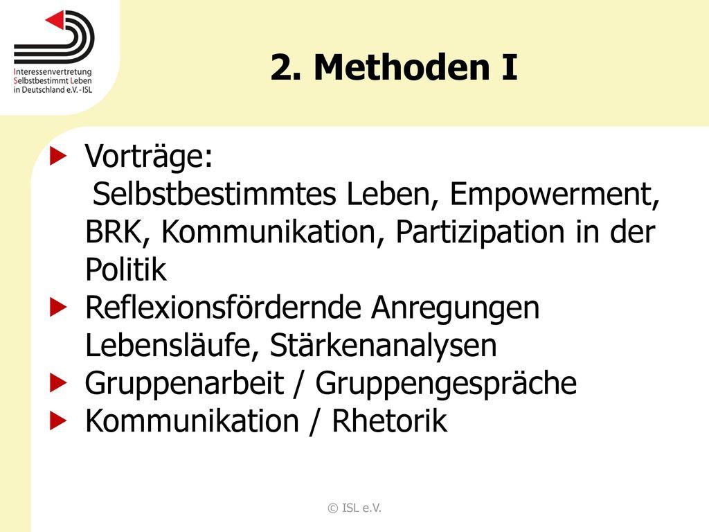 2. Methoden I Vorträge: Selbstbestimmtes Leben, Empowerment, BRK, Kommunikation, Partizipation in der Politik.