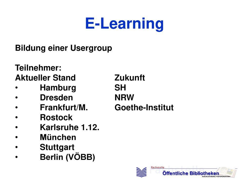 E-Learning Bildung einer Usergroup Teilnehmer: Aktueller Stand Zukunft