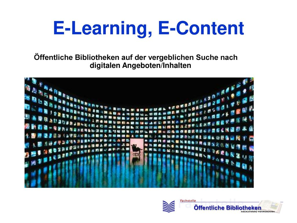 E-Learning, E-Content Öffentliche Bibliotheken auf der vergeblichen Suche nach digitalen Angeboten/Inhalten.