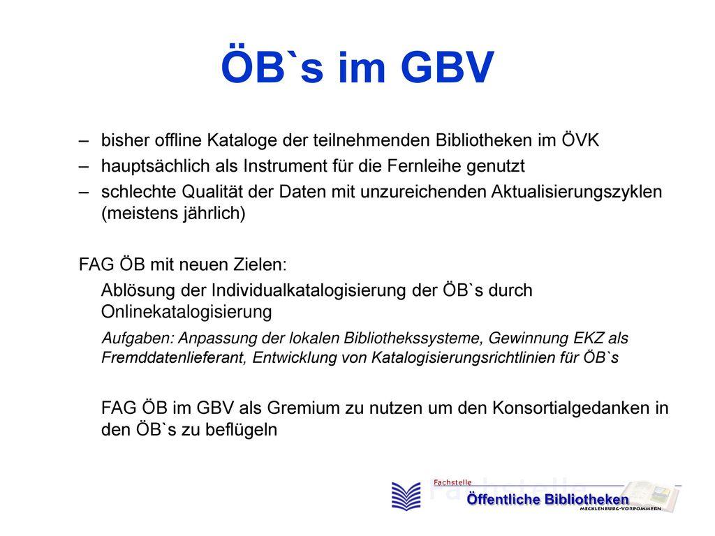 ÖB`s im GBV bisher offline Kataloge der teilnehmenden Bibliotheken im ÖVK. hauptsächlich als Instrument für die Fernleihe genutzt.