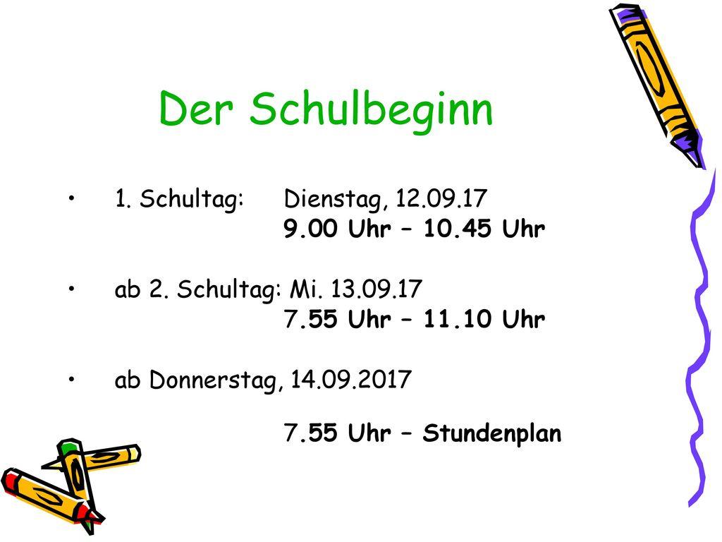 Der Schulbeginn 1. Schultag: Dienstag, 12.09.17 9.00 Uhr – 10.45 Uhr