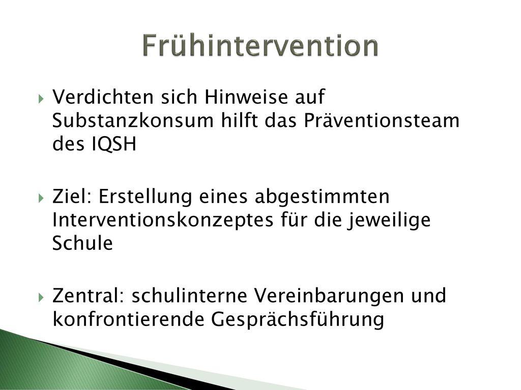Frühintervention Verdichten sich Hinweise auf Substanzkonsum hilft das Präventionsteam des IQSH.
