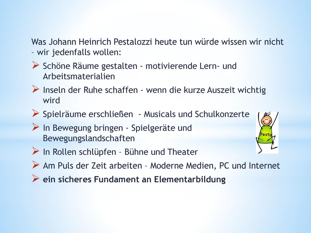 Was Johann Heinrich Pestalozzi heute tun würde wissen wir nicht – wir jedenfalls wollen: