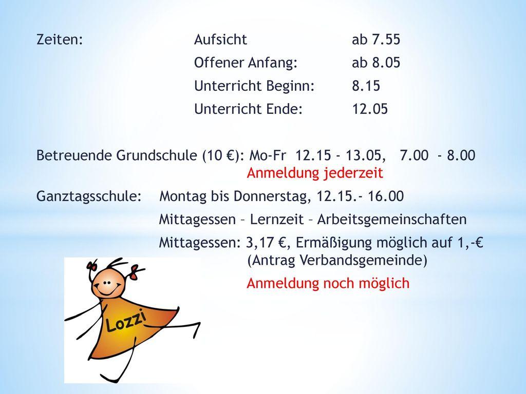 Zeiten: Aufsicht ab 7.55 Offener Anfang: ab 8.05. Unterricht Beginn: 8.15. Unterricht Ende: 12.05.