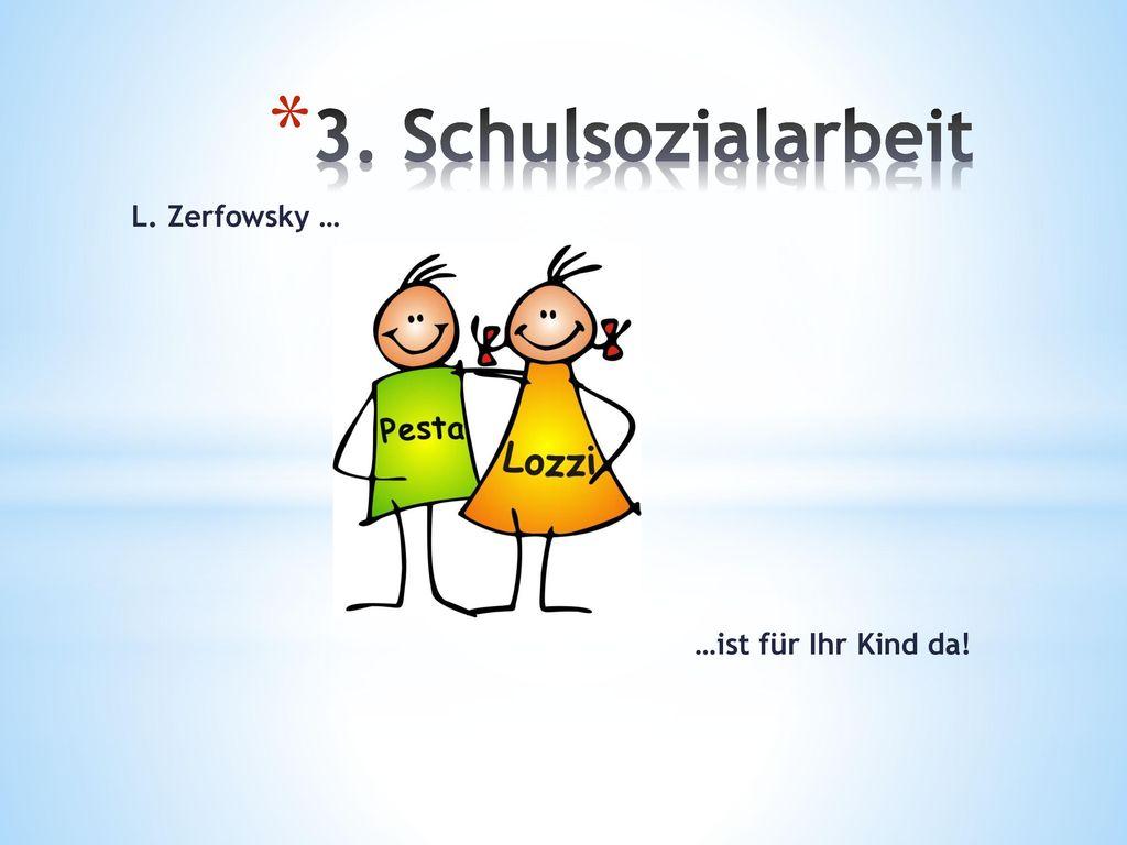 3. Schulsozialarbeit L. Zerfowsky … …ist für Ihr Kind da!