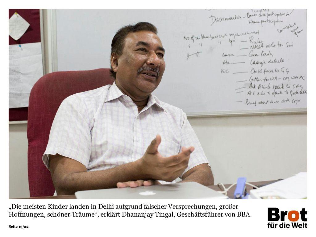 """""""Die meisten Kinder landen in Delhi aufgrund falscher Versprechungen, großer Hoffnungen, schöner Träume , erklärt Dhananjay Tingal, Geschäftsführer von BBA."""