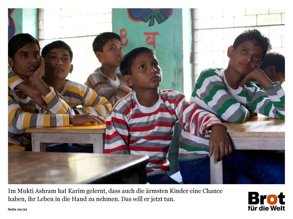 Im Mukti Ashram hat Karim gelernt, dass auch die ärmsten Kinder eine Chance haben, ihr Leben in die Hand zu nehmen.