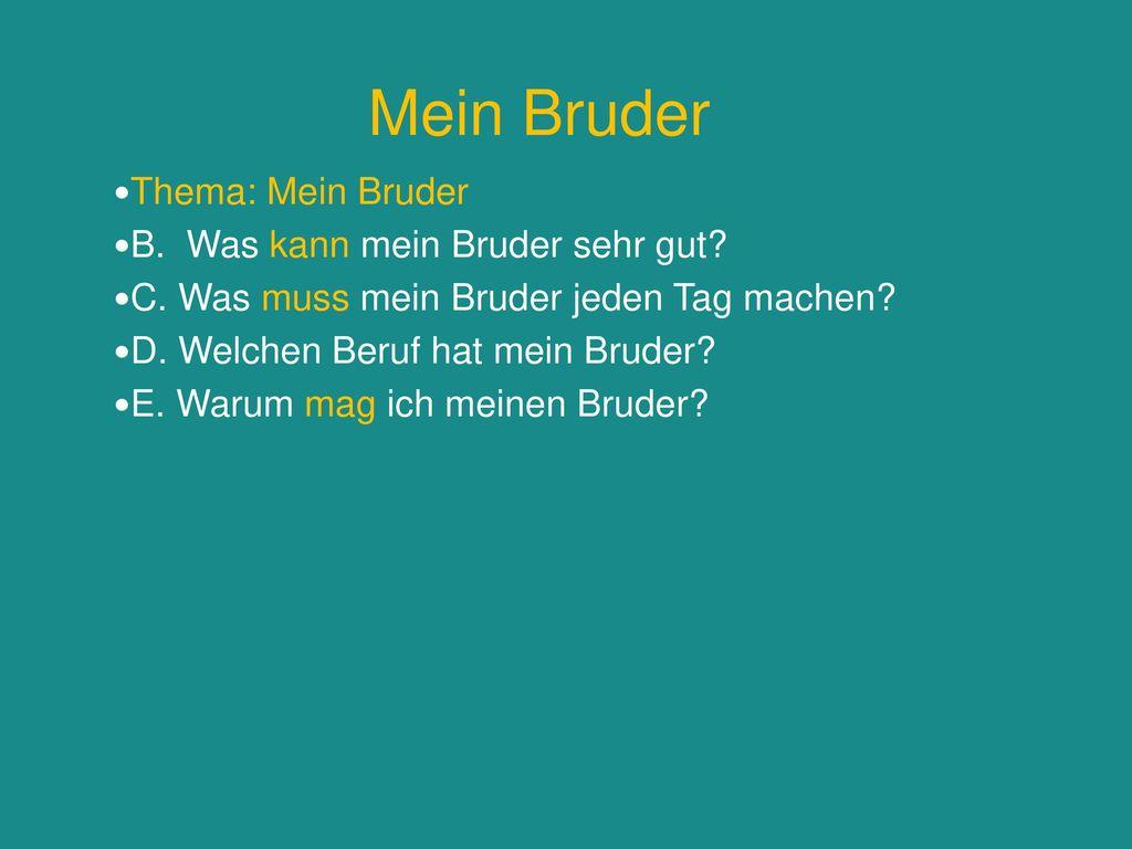 Mein Bruder Thema: Mein Bruder B. Was kann mein Bruder sehr gut