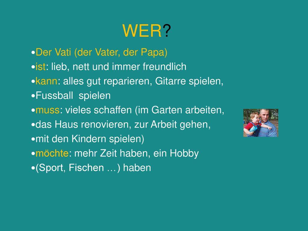 WER Der Vati (der Vater, der Papa)