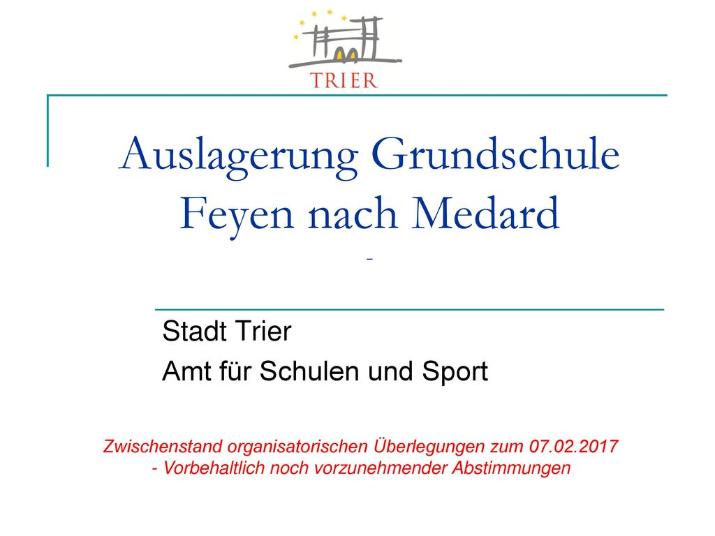 Auslagerung Grundschule Feyen nach Medard -