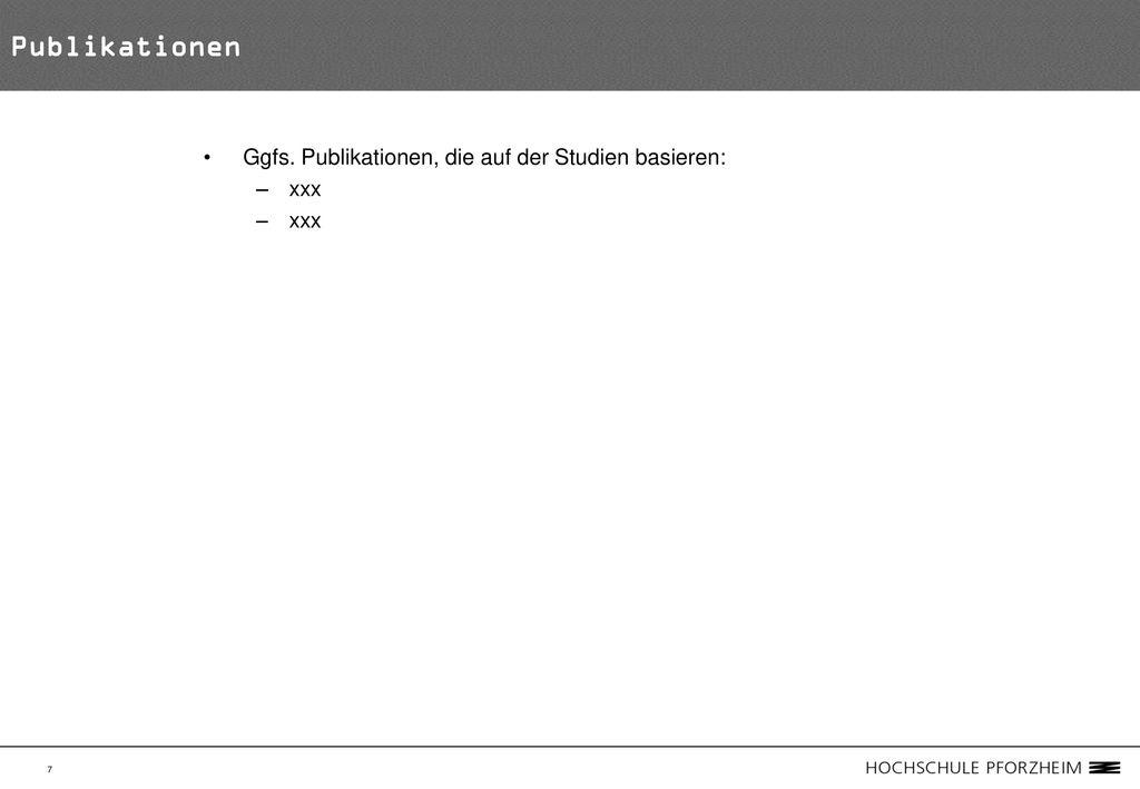 Publikationen Ggfs. Publikationen, die auf der Studien basieren: xxx