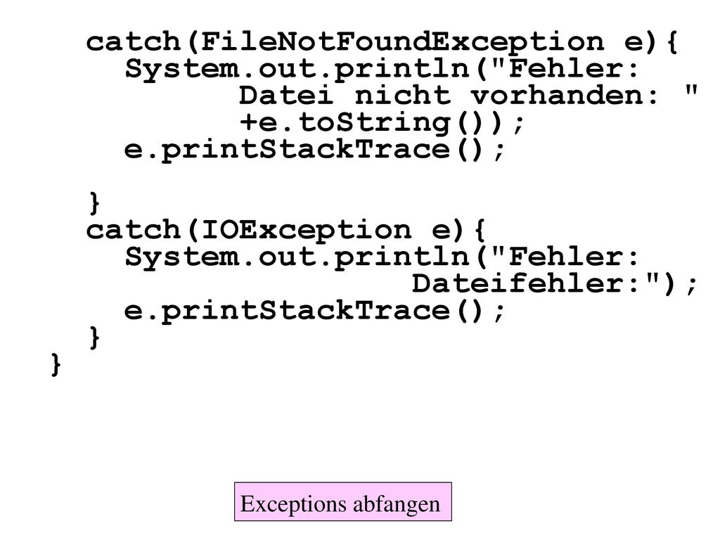catch(FileNotFoundException e){ System.out.println( Fehler: