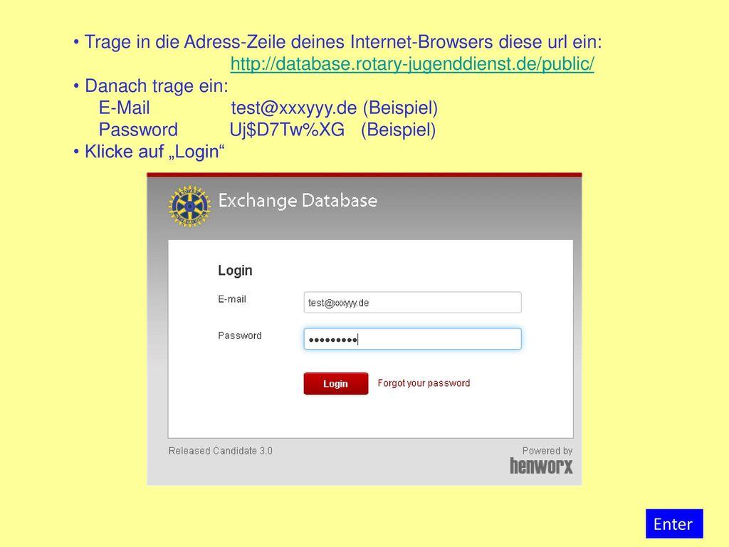 Trage in die Adress-Zeile deines Internet-Browsers diese url ein: http://database.rotary-jugenddienst.de/public/