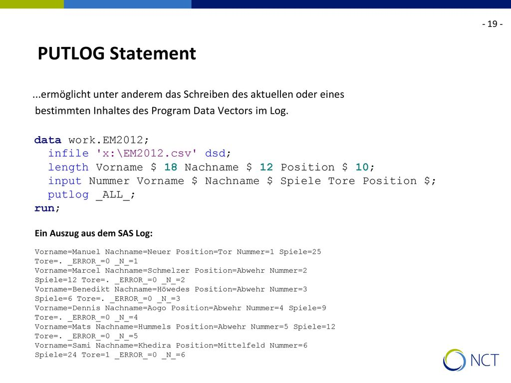 - 19 - PUTLOG Statement. ...ermöglicht unter anderem das Schreiben des aktuellen oder eines. bestimmten Inhaltes des Program Data Vectors im Log.