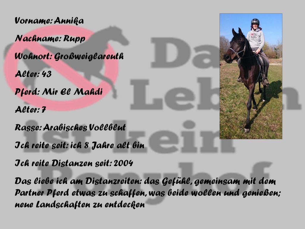 Vorname: Annika Nachname: Rupp. Wohnort: Großweiglareuth. Alter: 43. Pferd: Mir El Mahdi. Alter: 7.