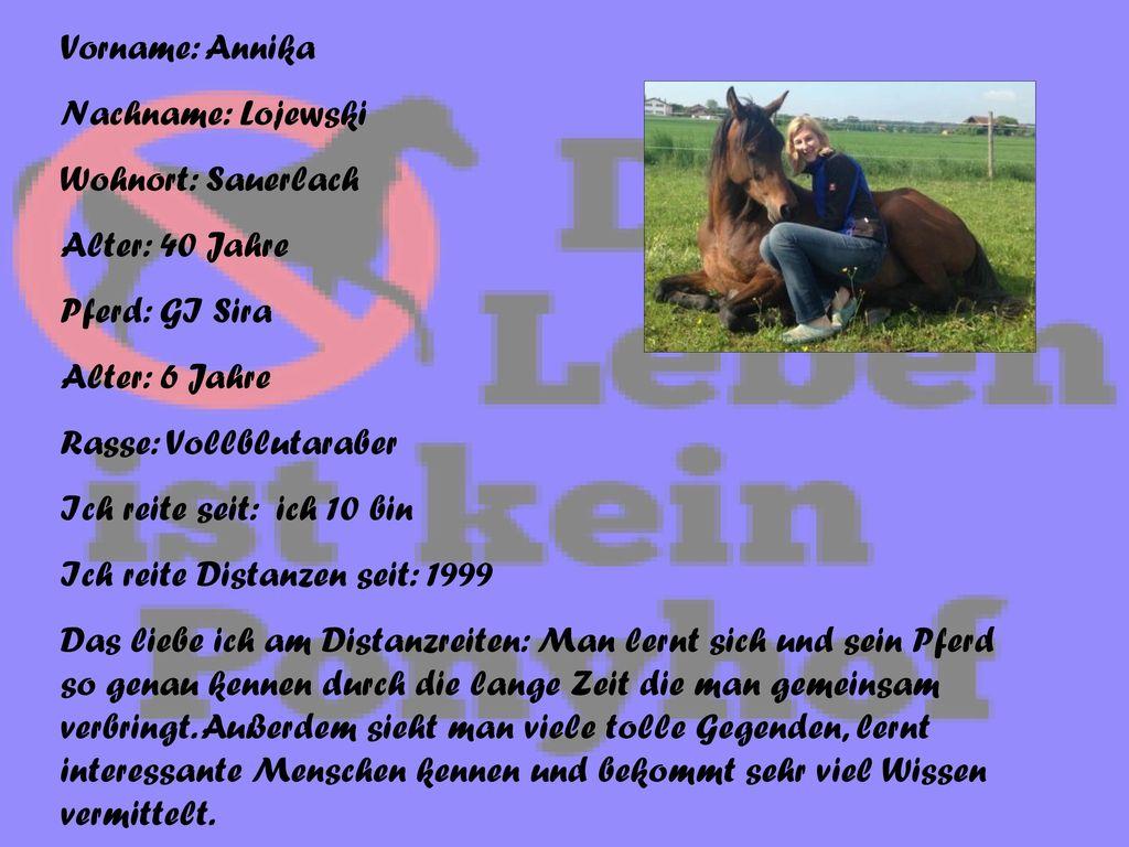 Vorname: Annika Nachname: Lojewski. Wohnort: Sauerlach. Alter: 40 Jahre. Pferd: GI Sira. Alter: 6 Jahre.