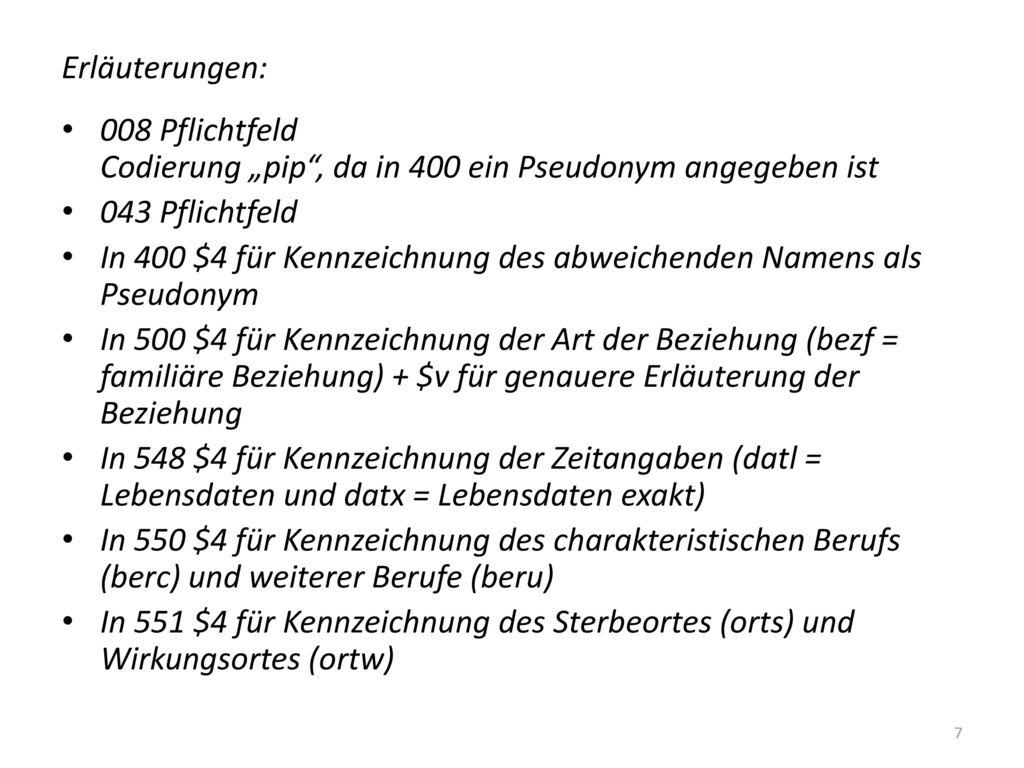 """Erläuterungen: 008 Pflichtfeld Codierung """"pip , da in 400 ein Pseudonym angegeben ist. 043 Pflichtfeld."""