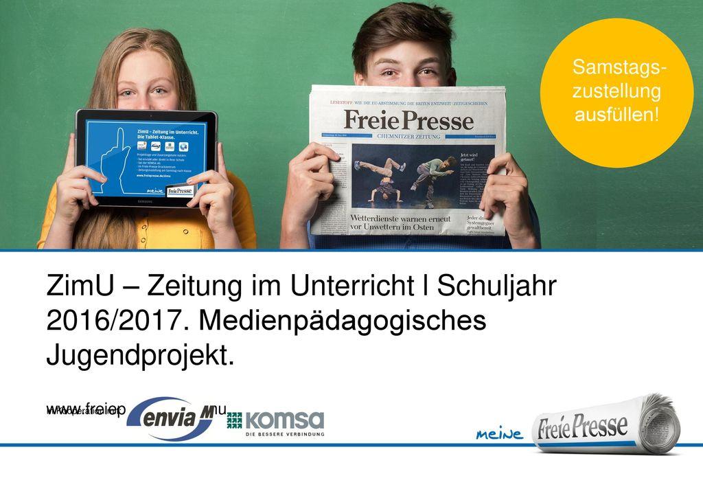 Samstags- zustellung. ausfüllen! ZimU – Zeitung im Unterricht l Schuljahr 2016/2017. Medienpädagogisches Jugendprojekt.