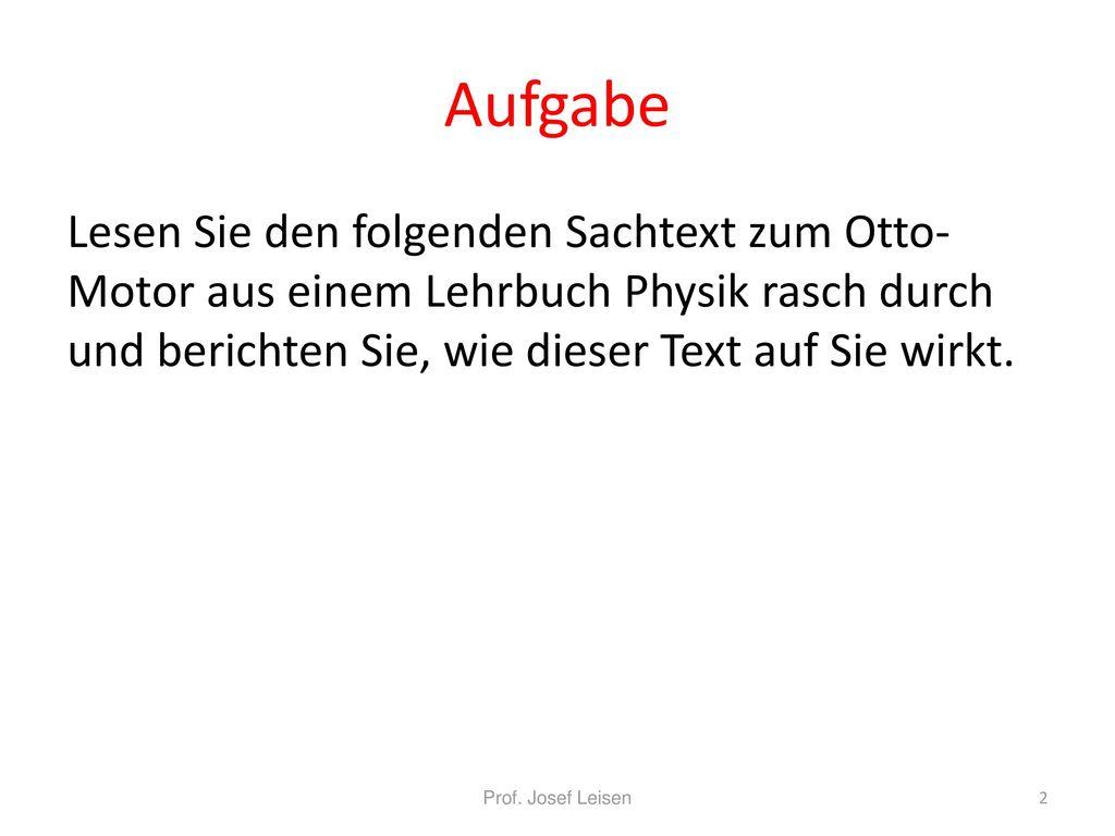 Aufgabe Lesen Sie den folgenden Sachtext zum Otto-Motor aus einem Lehrbuch Physik rasch durch und berichten Sie, wie dieser Text auf Sie wirkt.