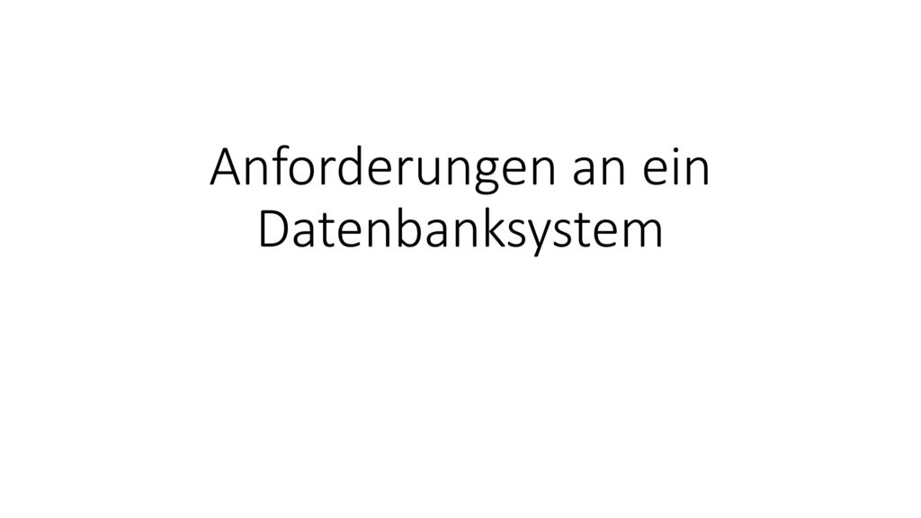 Anforderungen an ein Datenbanksystem