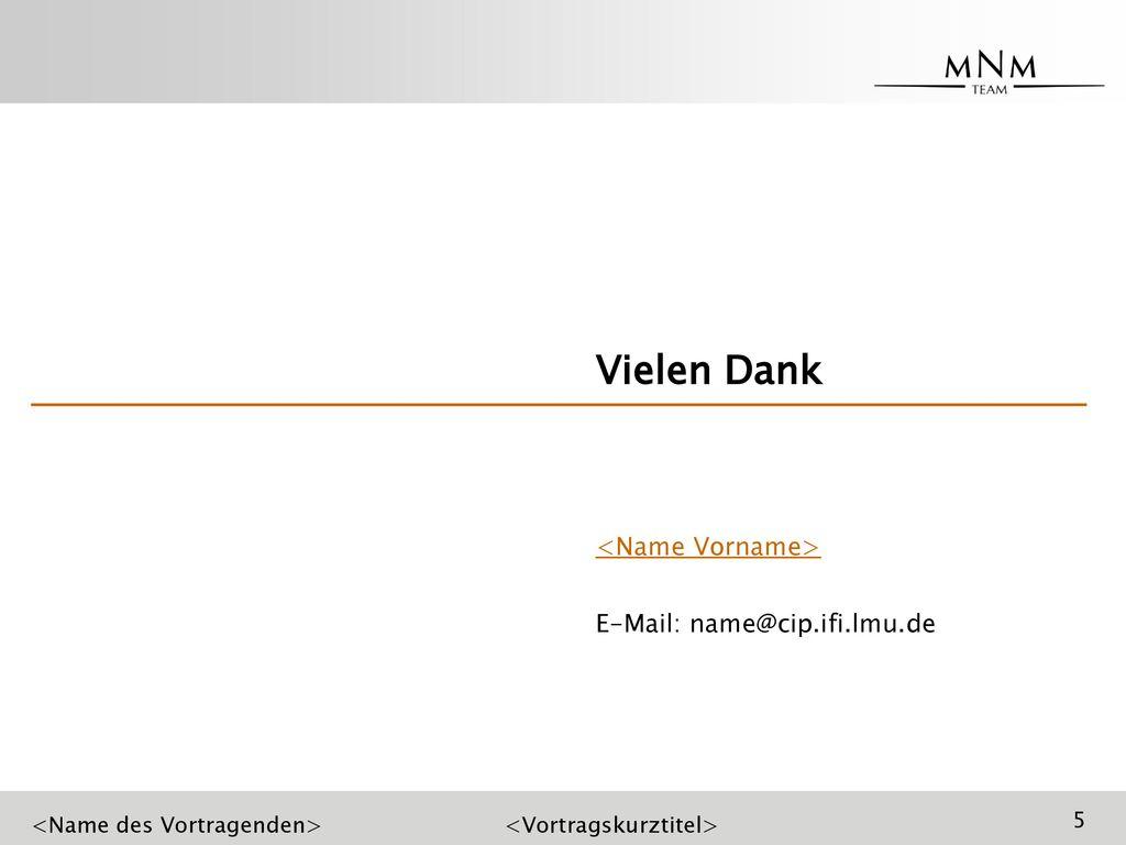 Vielen Dank <Name Vorname> E-Mail: name@cip.ifi.lmu.de