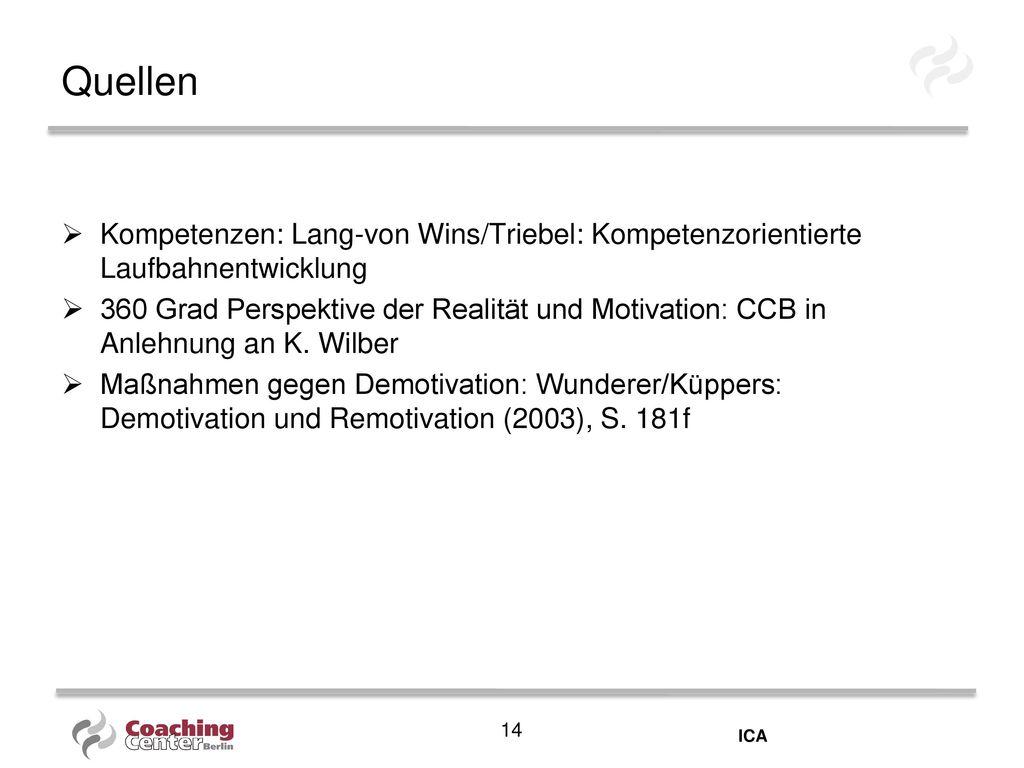 Quellen Kompetenzen: Lang-von Wins/Triebel: Kompetenzorientierte Laufbahnentwicklung.