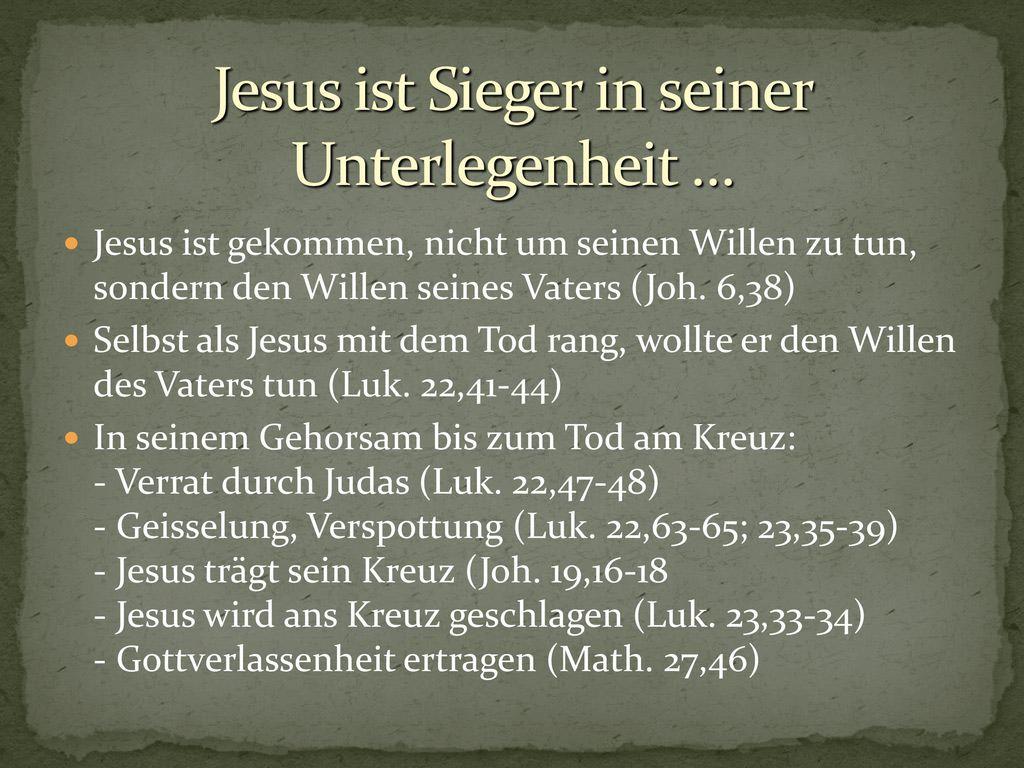 Jesus ist Sieger in seiner Unterlegenheit …