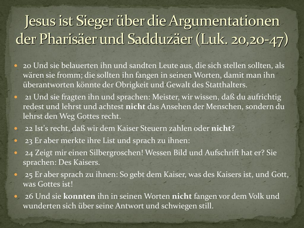 Jesus ist Sieger über die Argumentationen der Pharisäer und Sadduzäer (Luk. 20,20-47)