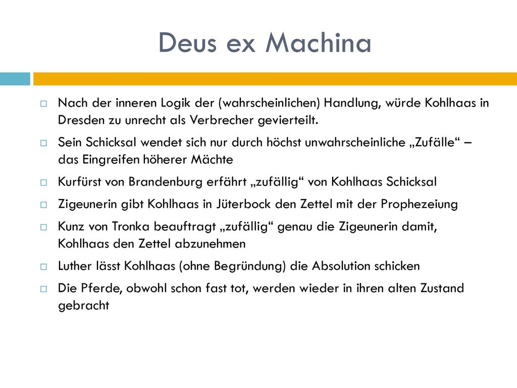 Deus ex Machina Nach der inneren Logik der (wahrscheinlichen) Handlung, würde Kohlhaas in Dresden zu unrecht als Verbrecher gevierteilt.