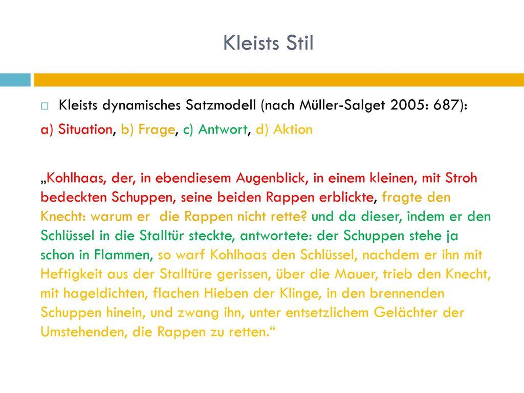 Kleists Stil Kleists dynamisches Satzmodell (nach Müller-Salget 2005: 687): a) Situation, b) Frage, c) Antwort, d) Aktion.