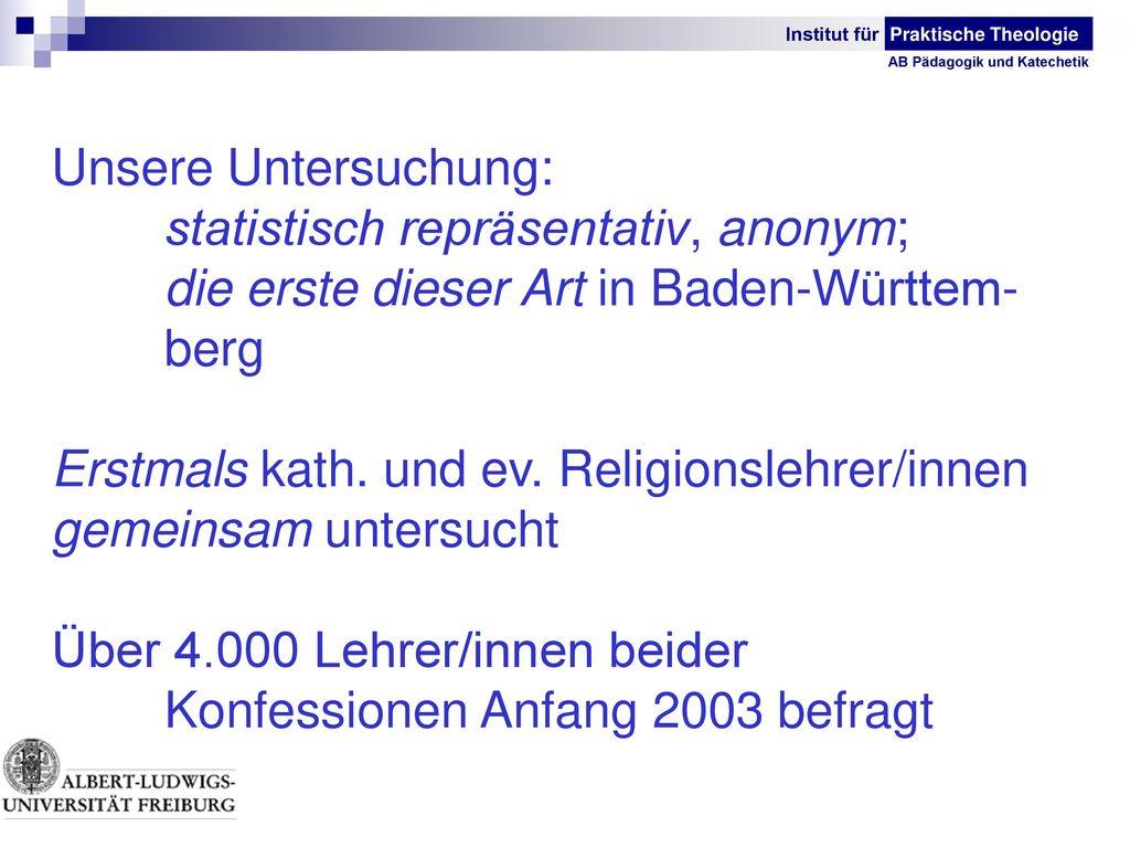 Unsere Untersuchung: statistisch repräsentativ, anonym; die erste dieser Art in Baden-Württem- berg.