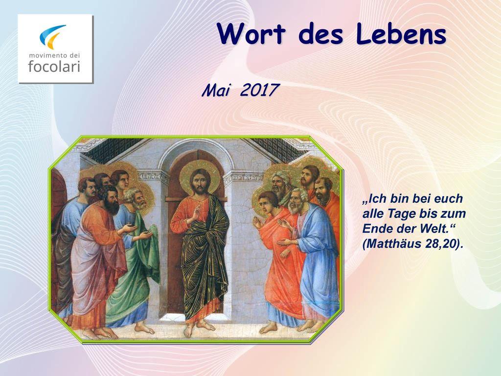 """Wort des Lebens Mai 2017 """"Ich bin bei euch alle Tage bis zum Ende der Welt. (Matthäus 28,20)."""