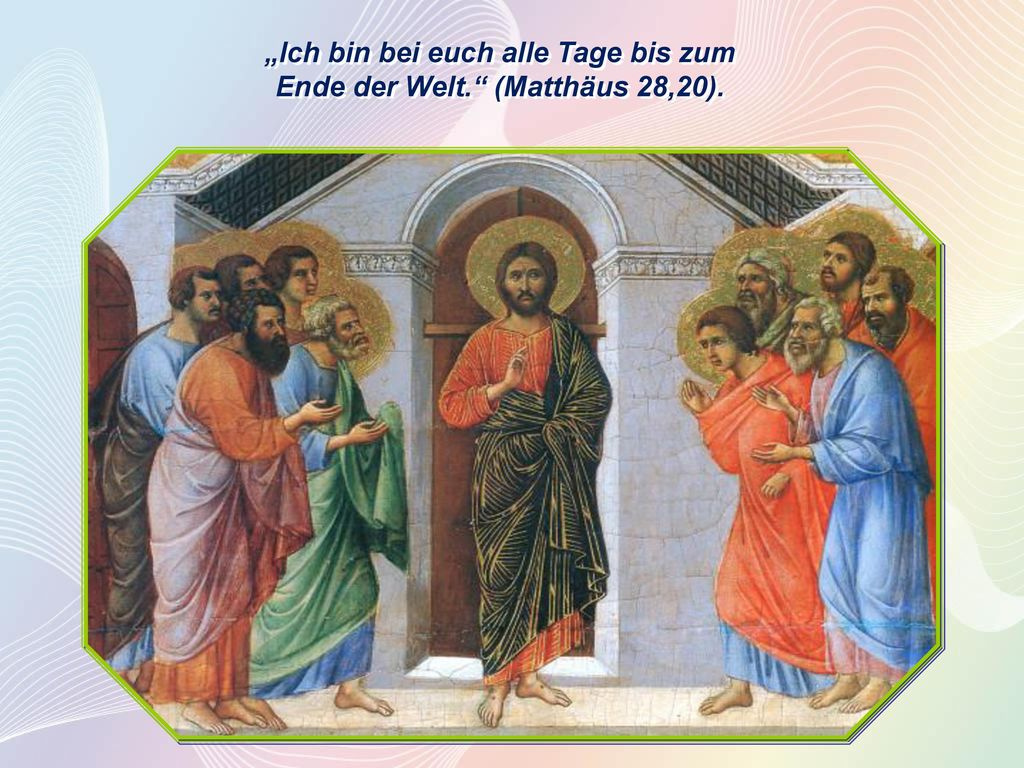 """""""Ich bin bei euch alle Tage bis zum Ende der Welt. (Matthäus 28,20)."""