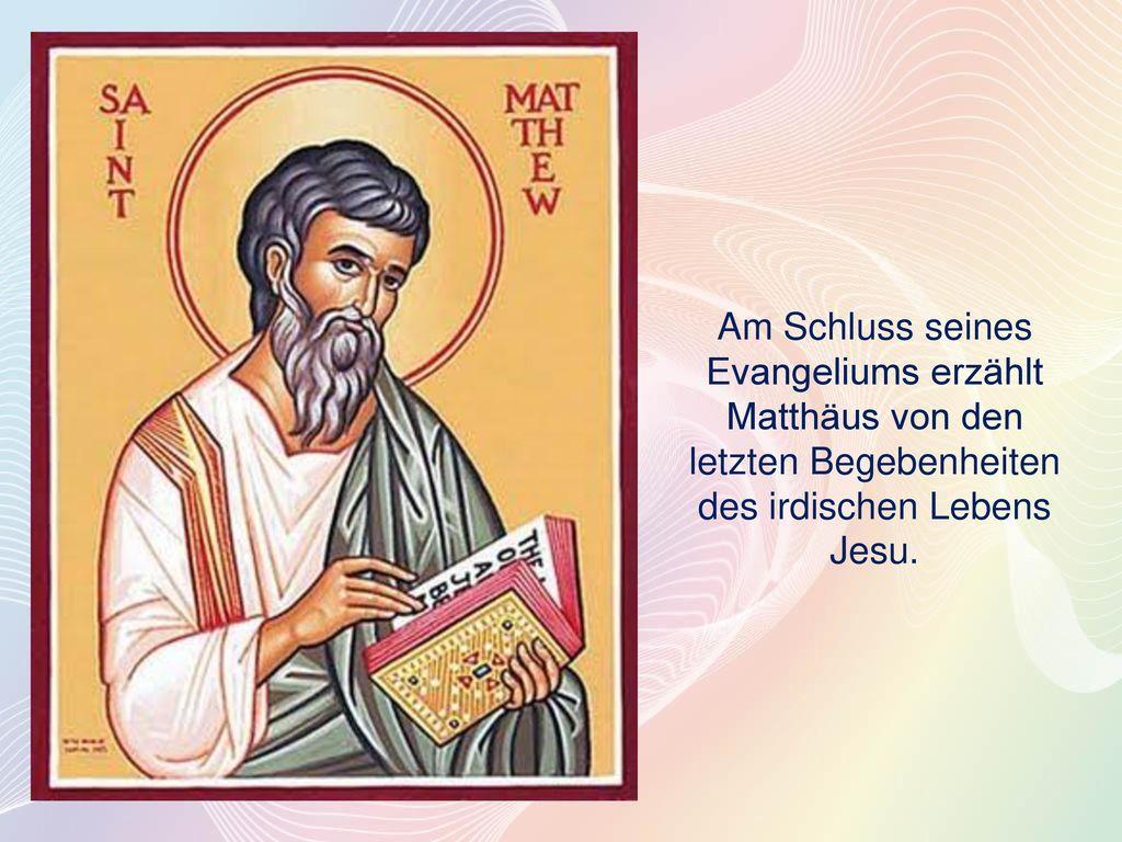 Am Schluss seines Evangeliums erzählt Matthäus von den letzten Begebenheiten des irdischen Lebens Jesu.