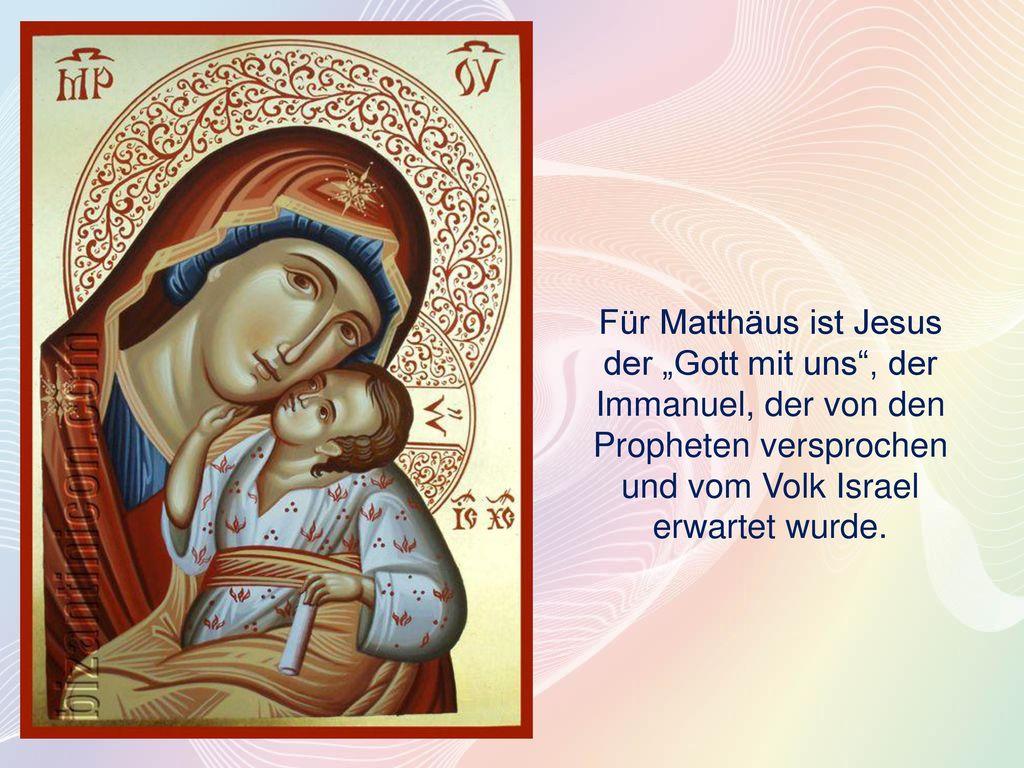 """Für Matthäus ist Jesus der """"Gott mit uns , der Immanuel, der von den Propheten versprochen und vom Volk Israel erwartet wurde."""