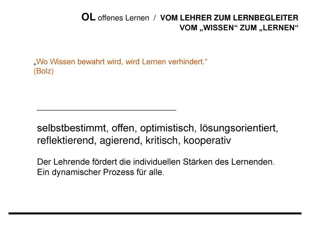 """OL offenes Lernen / VOM LEHRER ZUM LERNBEGLEITER VOM """"WISSEN ZUM """"LERNEN"""