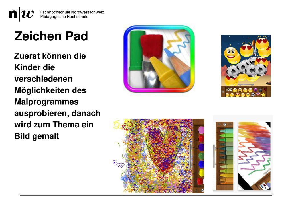 Zeichen Pad Zuerst können die Kinder die verschiedenen Möglichkeiten des Malprogrammes ausprobieren, danach wird zum Thema ein Bild gemalt.