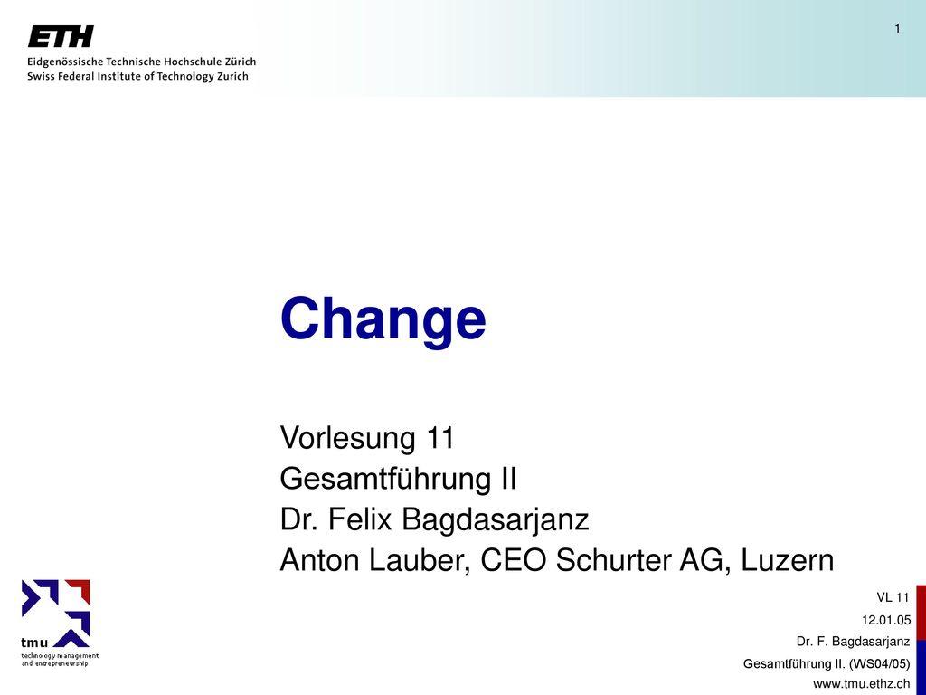 Change Vorlesung 11 Gesamtführung II Dr. Felix Bagdasarjanz