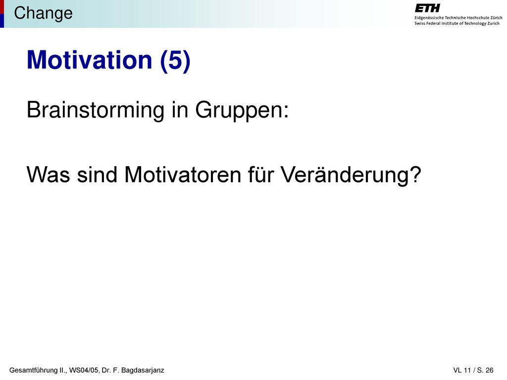 Motivation (5) Brainstorming in Gruppen: