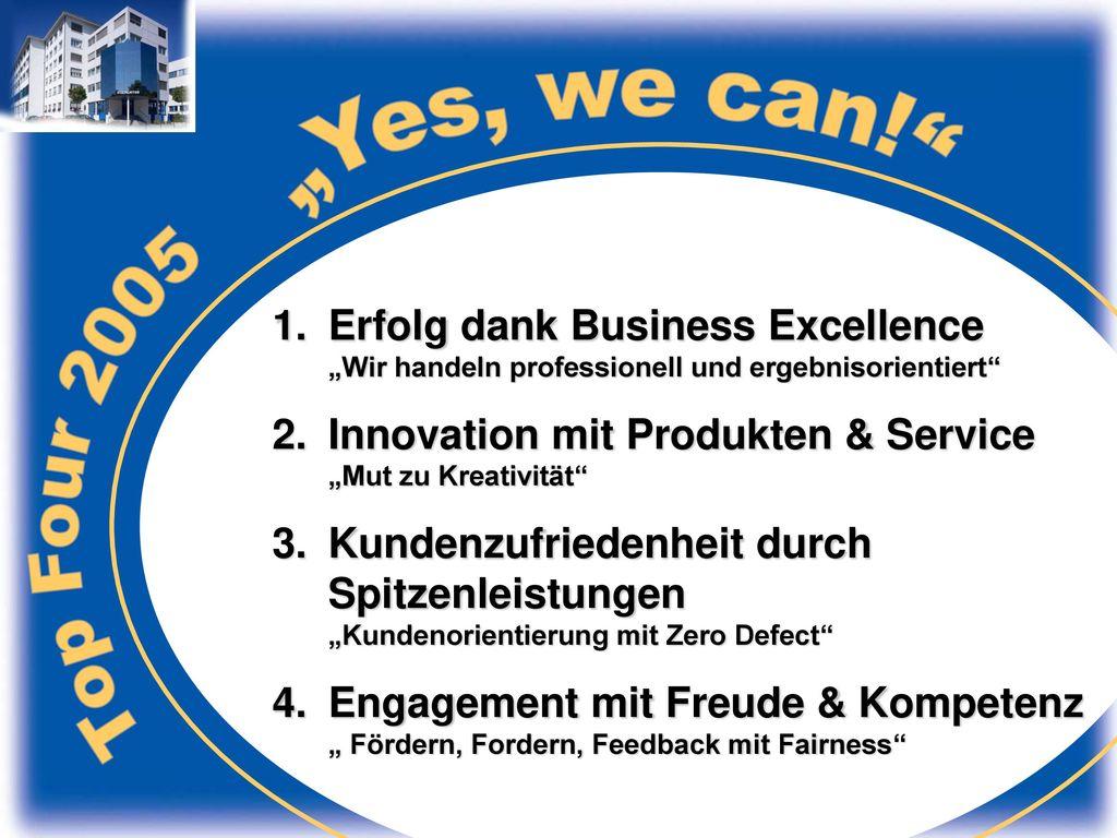 """Top Four 2005 """"Yes, we can! Erfolg dank Business Excellence """"Wir handeln professionell und ergebnisorientiert"""